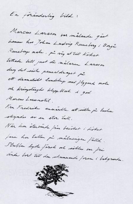 8. En föränderlig bild: Marcus Larsson var målande gäst hemma hos Johan Ludvig Runeberg i Borgå. Runebergs maka, på väg ut till köket tittade till just där målaren Larsson drog det sista penseldraget på et dramatiskt landskap med flygande moln och kringslängda klippblock i god Marcus Larsson-stil. F