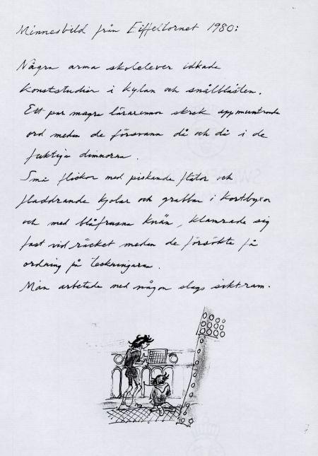 6. Minnesbild från Eiffeltornet 1980: Några arma skolelever idkade konststudier i kylan och snålblåsten.  Ett par magra lärarinnor skrek uppmuntrande orde medan de försvann då och då i de fuktiga dimmor. Små flickor med piskande flätor och fladdrande kjolar och grabbar i kortbyxor och med blåfrusna